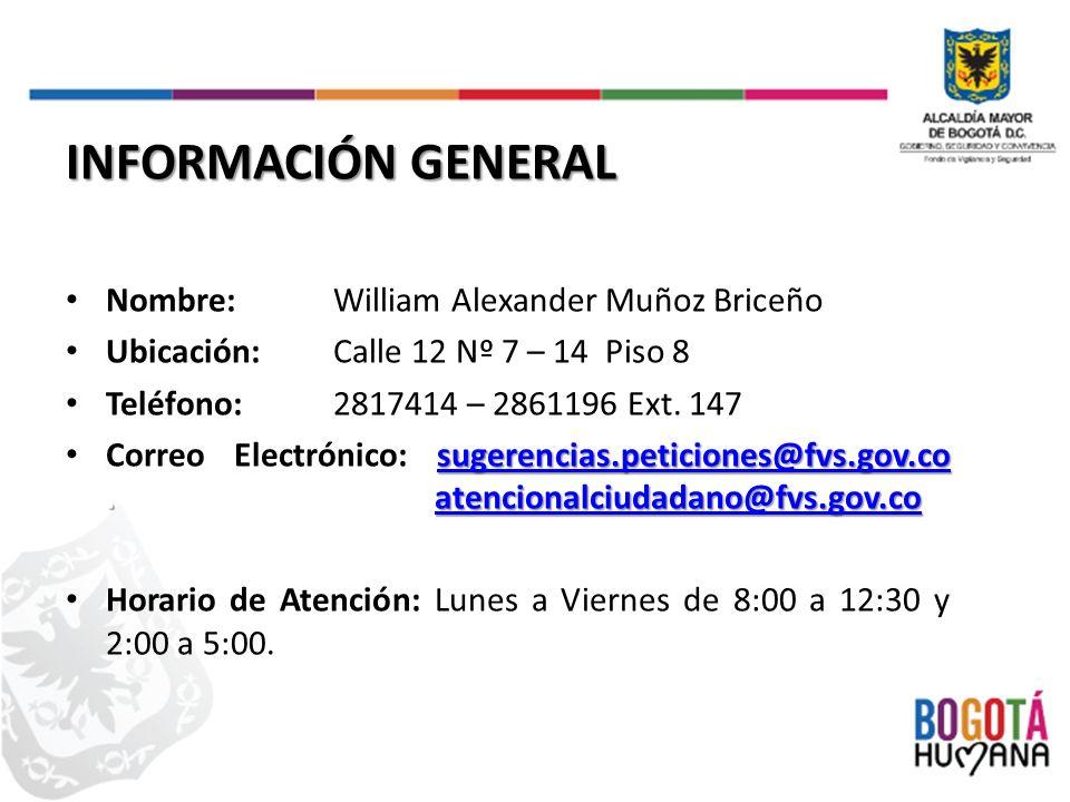 INFORMACIÓN GENERAL Nombre:William Alexander Muñoz Briceño Ubicación:Calle 12 Nº 7 – 14 Piso 8 Teléfono:2817414 – 2861196 Ext.