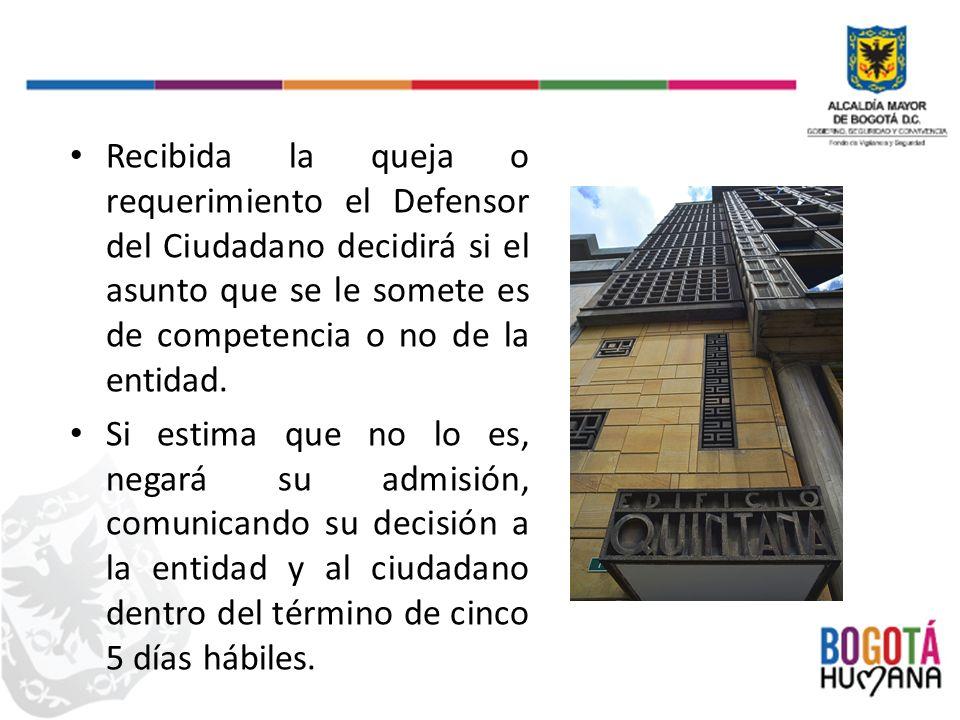 Recibida la queja o requerimiento el Defensor del Ciudadano decidirá si el asunto que se le somete es de competencia o no de la entidad.