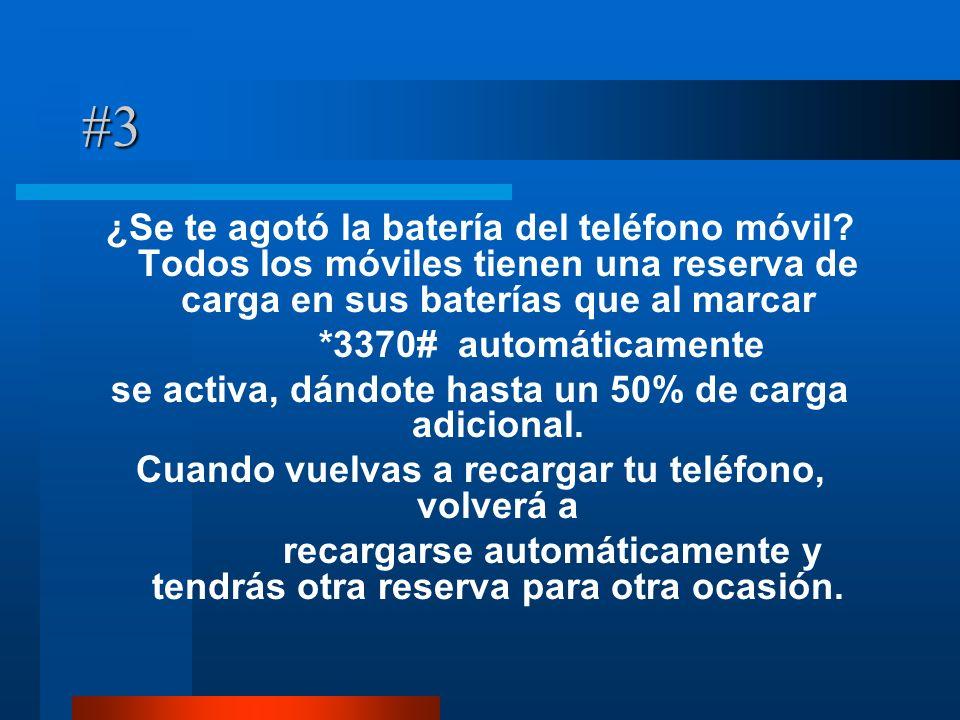 #3 ¿Se te agotó la batería del teléfono móvil? Todos los móviles tienen una reserva de carga en sus baterías que al marcar *3370# automáticamente se a