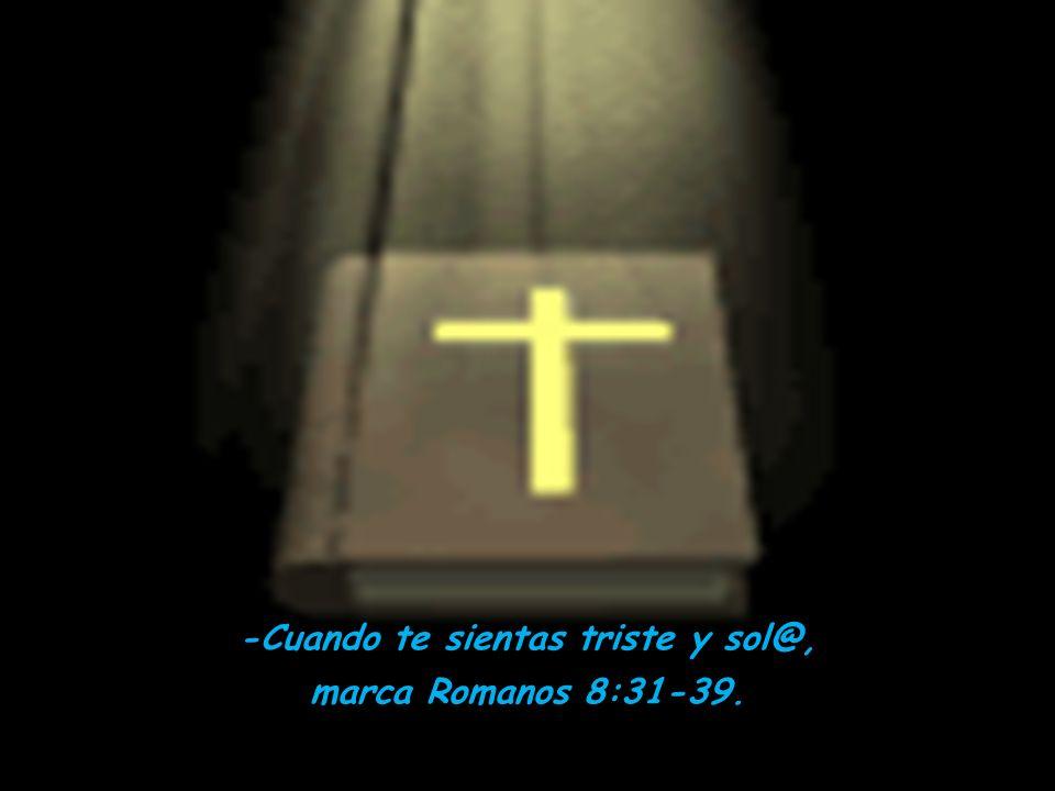 -Cuando Dios parece distante, marca Salmo 63. -Cuando tu fe necesita ser activada, marca Hebreo 11. -Cuando estas sol@ y con miedo, marca Salmo 23. -C