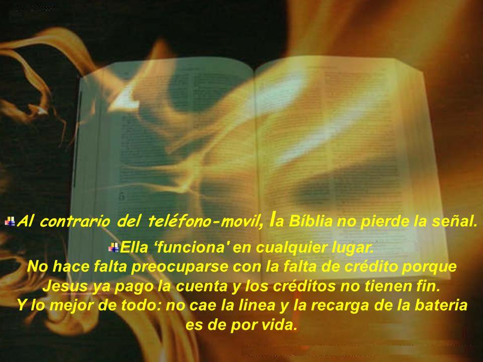 Al contrario del teléfono-movil, l a Bíblia no pierde la señal.