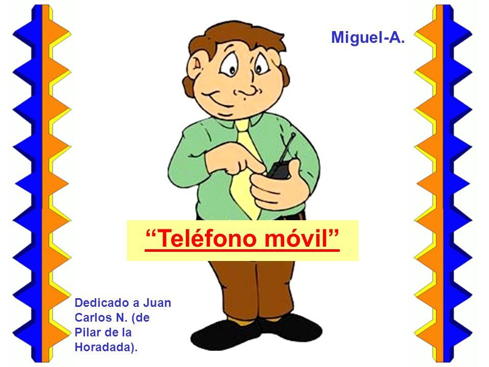 Teléfono móvil Miguel-A. Dedicado a Juan Carlos N. (de Pilar de la Horadada).