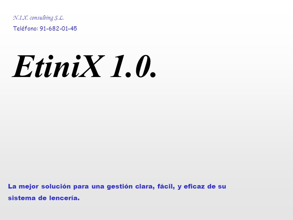 N.I.X. consulting S.L. Teléfono: 91-682-01-45 EtiniX 1.0. La mejor solución para una gestión clara, fácil, y eficaz de su sistema de lencería.