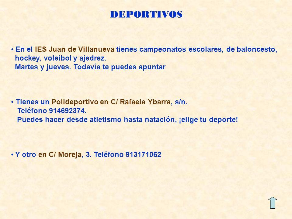 DEPORTIVOS En el IES Juan de Villanueva tienes campeonatos escolares, de baloncesto, hockey, voleibol y ajedrez.