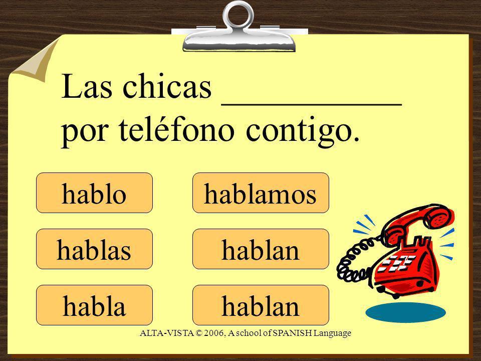 hablo hablas habla hablamos hablan Las chicas __________ por teléfono contigo.