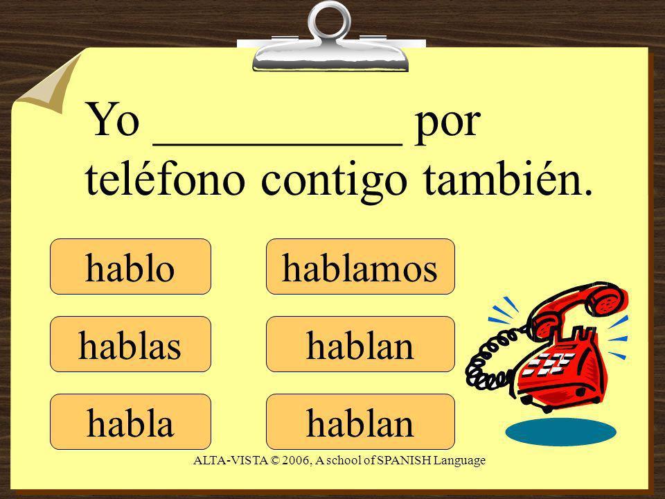 hablo hablas habla hablamos hablan Yo __________ por teléfono contigo también.