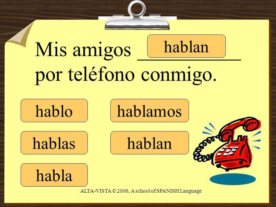 hablo hablas habla hablamos hablan Mis amigos __________ por teléfono conmigo.