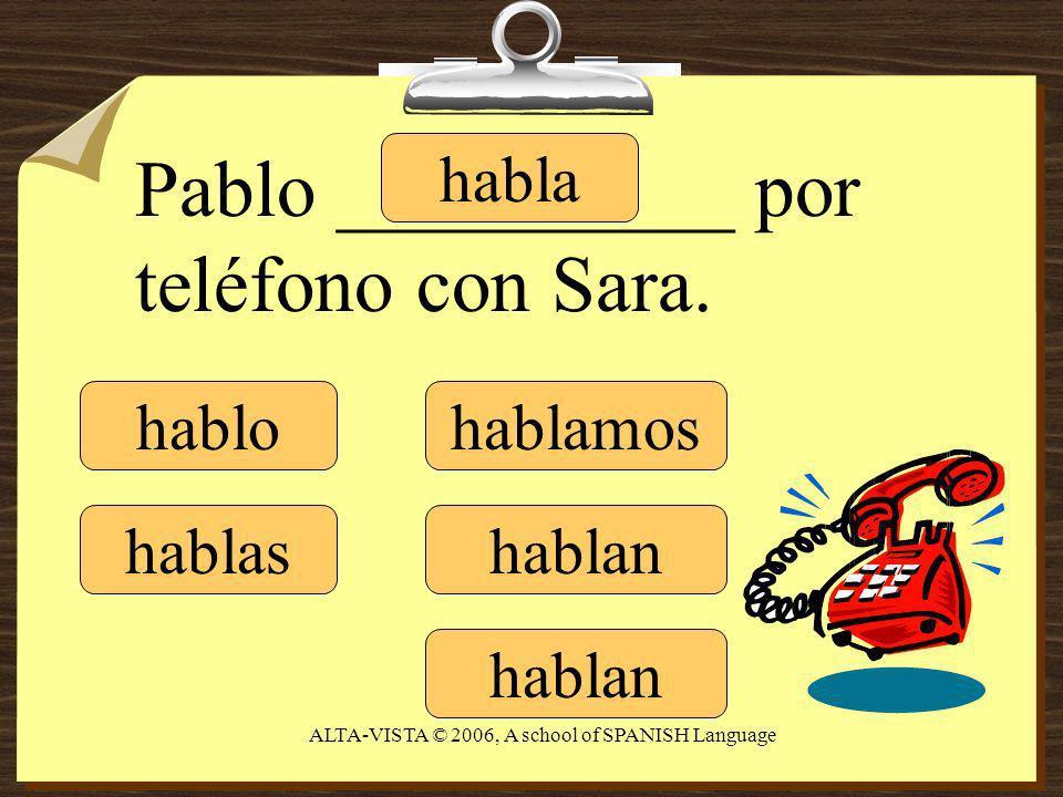 hablo hablas habla hablamos hablan Pablo __________ por teléfono con Sara.