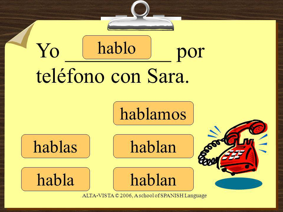 hablo hablas habla hablamos hablan Yo __________ por teléfono con Sara.