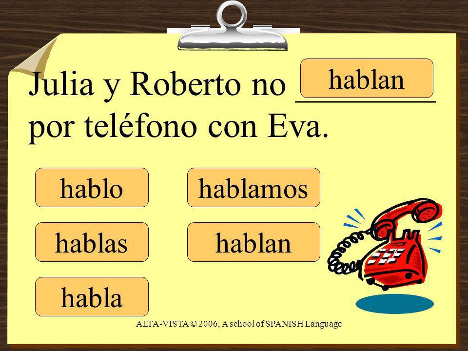 hablo hablas habla hablamos hablan Julia y Roberto no ________ por teléfono con Eva.