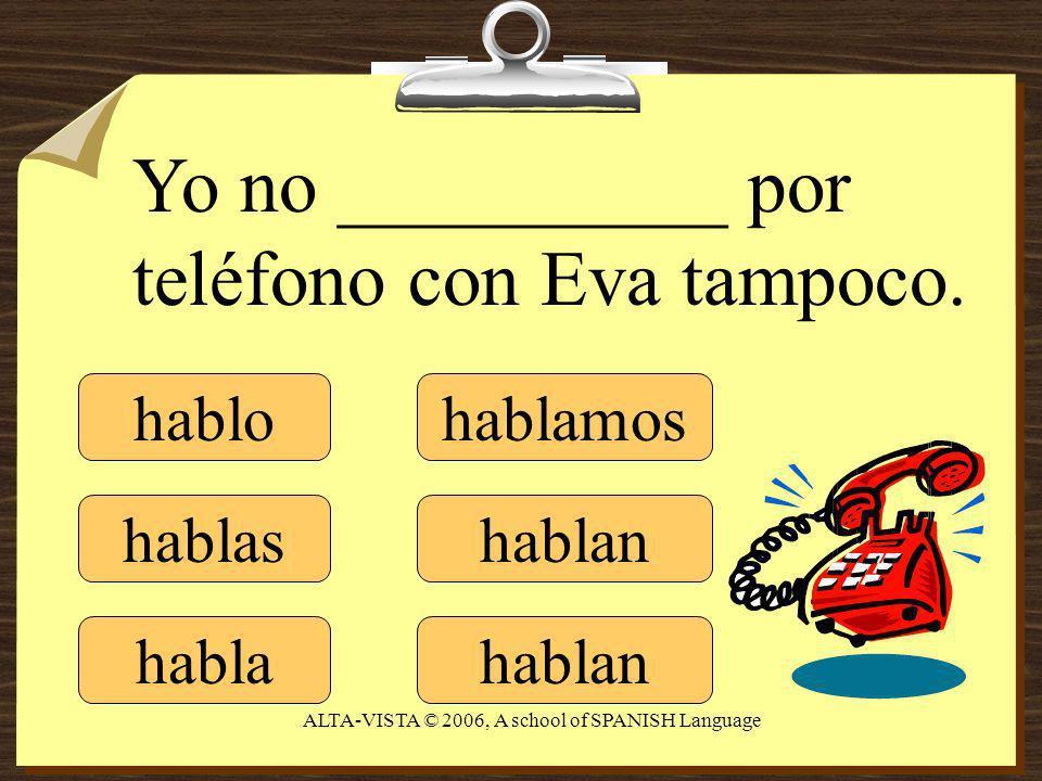 hablo hablas habla hablamos hablan Yo no __________ por teléfono con Eva tampoco.