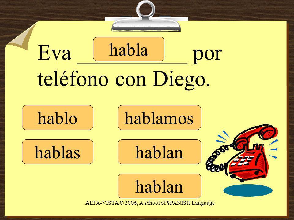 hablo hablas habla hablamos hablan Eva __________ por teléfono con Diego.