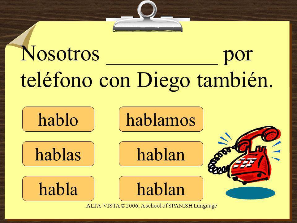 hablo hablas habla hablamos hablan Nosotros __________ por teléfono con Diego también.