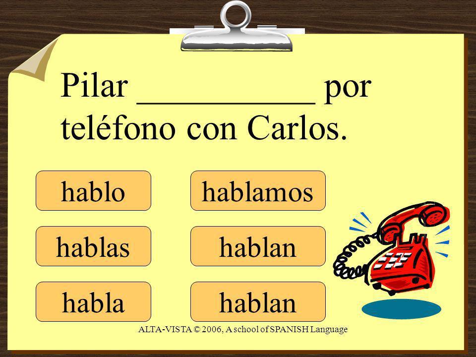 hablo hablas habla hablamos hablan Pilar __________ por teléfono con Carlos.