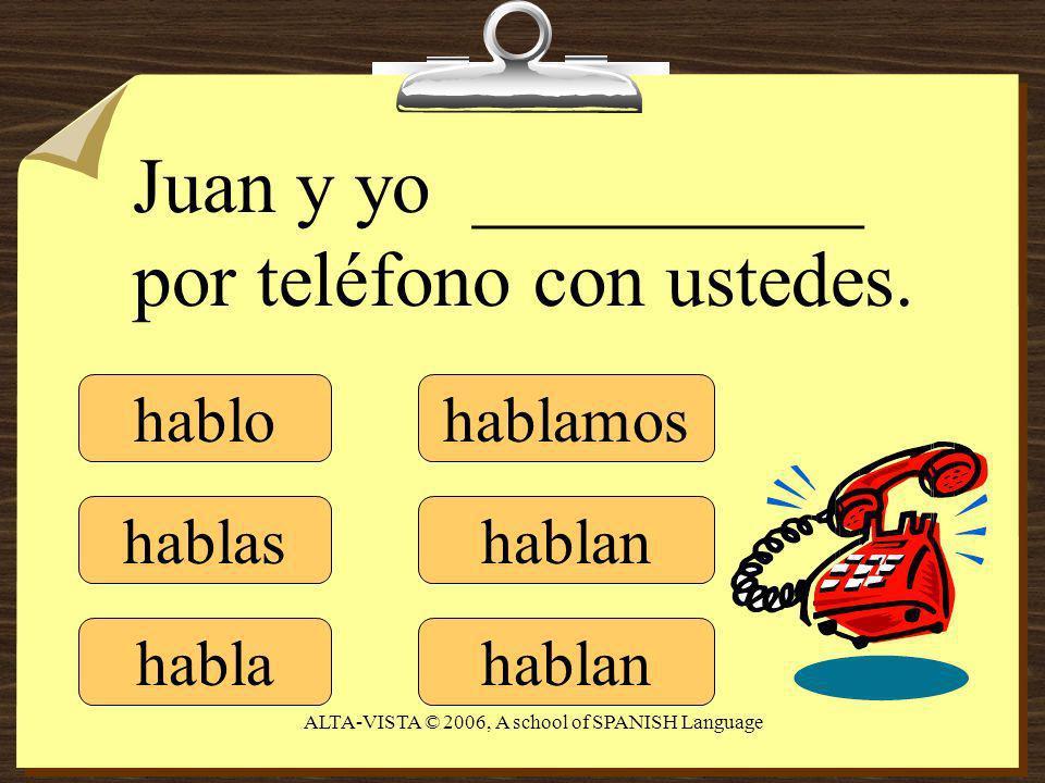hablo hablas habla hablamos hablan Juan y yo __________ por teléfono con ustedes.