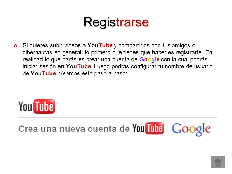 Registrarse oSi quieres subir videos a YouTube y compartirlos con tus amigos o cibernautas en general, lo primero que tienes que hacer es registrarte.