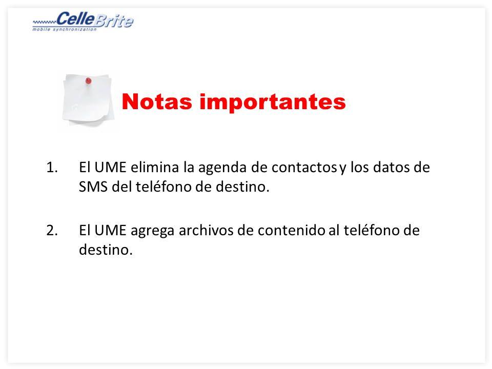 Notas importantes 1.El UME elimina la agenda de contactos y los datos de SMS del teléfono de destino.