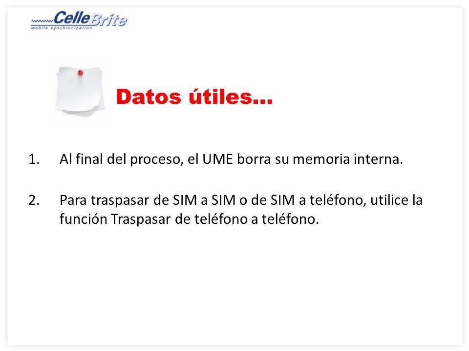 Datos útiles… 1.Al final del proceso, el UME borra su memoria interna.