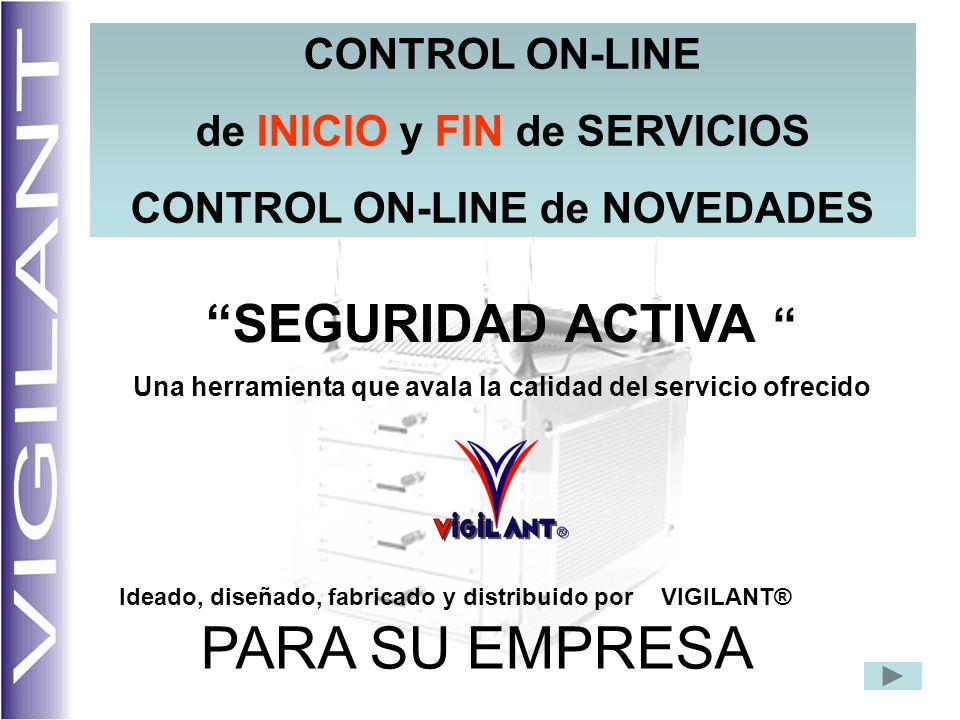 CONTROL ON-LINE de INICIO y FIN de SERVICIOS CONTROL ON-LINE de NOVEDADES SEGURIDAD ACTIVA Una herramienta que avala la calidad del servicio ofrecido
