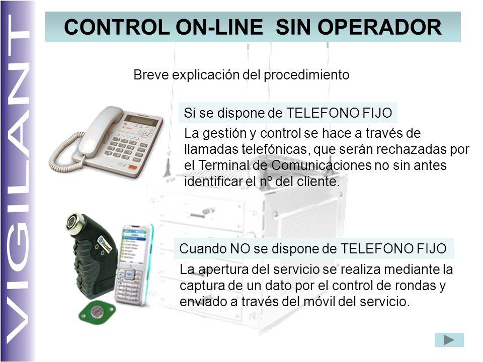 CONTROL ON-LINE SIN OPERADOR La apertura del servicio se realiza mediante la captura de un dato por el control de rondas y enviado a través del móvil del servicio.