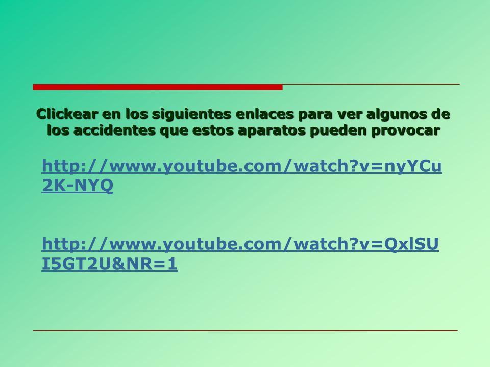 Clickear en los siguientes enlaces para ver algunos de los accidentes que estos aparatos pueden provocar http://www.youtube.com/watch?v=nyYCu 2K-NYQ h