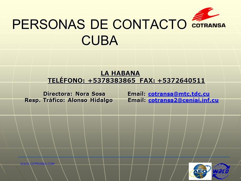 PERSONAS DE CONTACTO CUBA LA HABANA TELÉFONO: +5378383865 FAX: +5372640511 Directora: Nora SosaEmail: Directora: Nora SosaEmail: cotransa@mtc.tdc.cu R