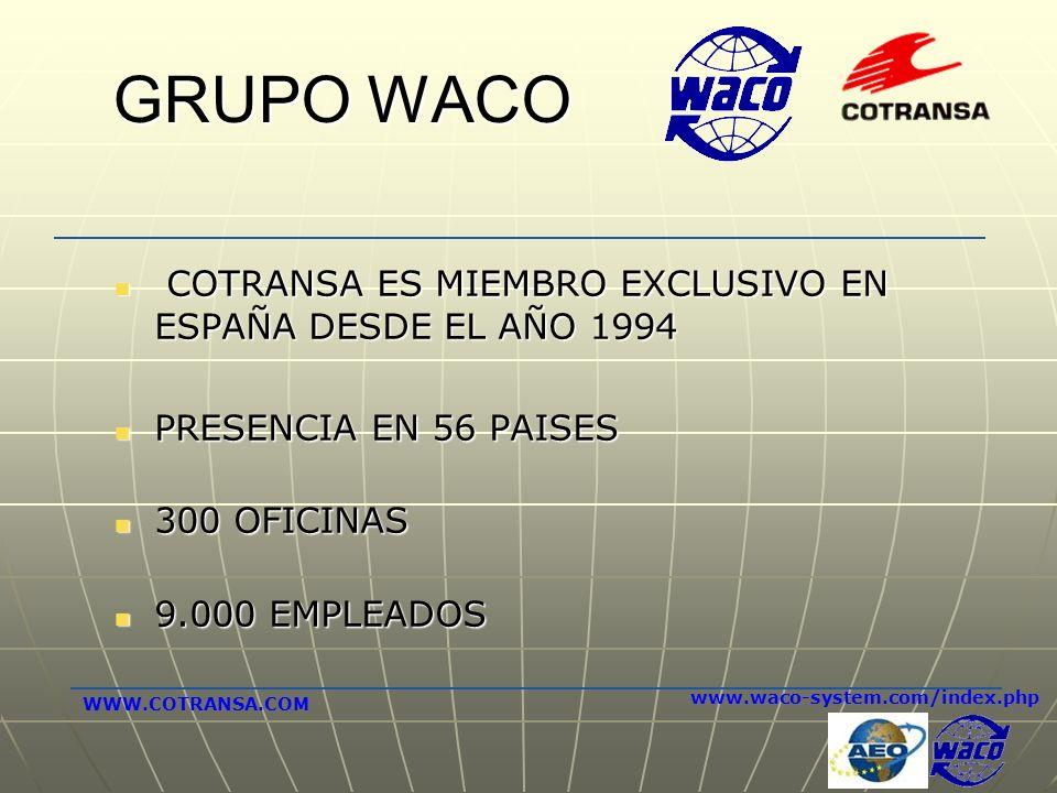GRUPO WACO COTRANSA ES MIEMBRO EXCLUSIVO EN ESPAÑA DESDE EL AÑO 1994 COTRANSA ES MIEMBRO EXCLUSIVO EN ESPAÑA DESDE EL AÑO 1994 PRESENCIA EN 56 PAISES