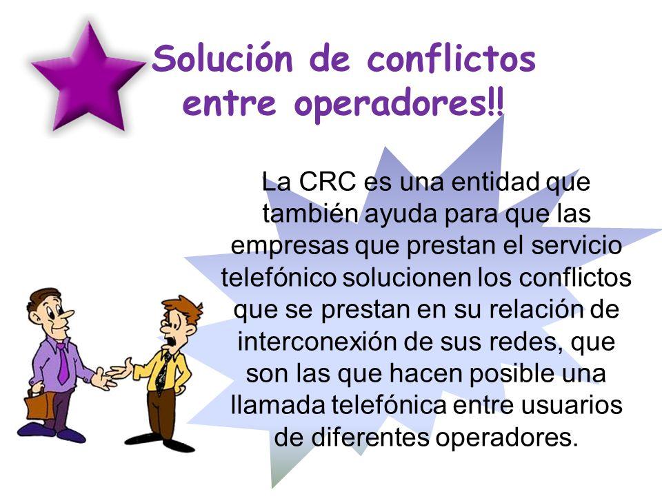 Solución de conflictos entre operadores!! La CRC es una entidad que también ayuda para que las empresas que prestan el servicio telefónico solucionen