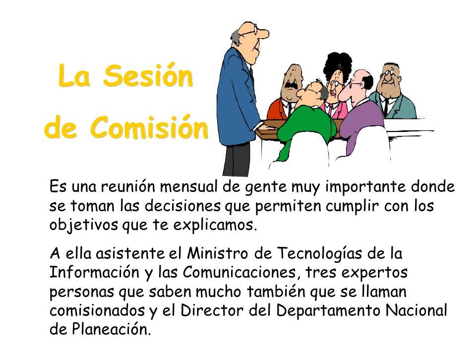 La Sesión de Comisión La Sesión de Comisión Es una reunión mensual de gente muy importante donde se toman las decisiones que permiten cumplir con los