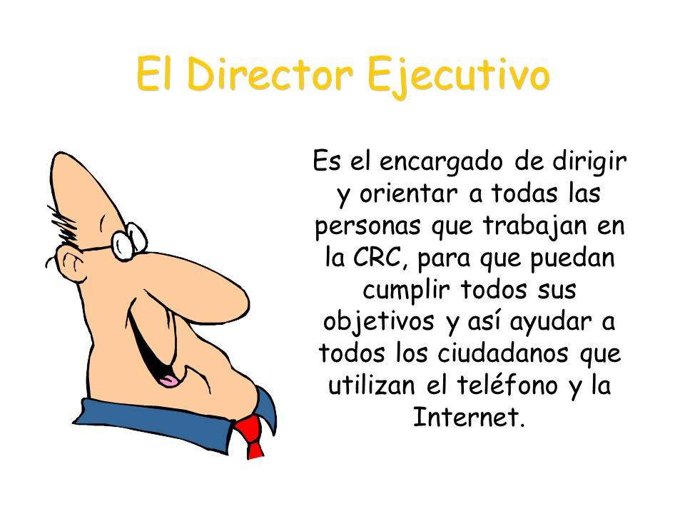 El Director Ejecutivo Es el encargado de dirigir y orientar a todas las personas que trabajan en la CRC, para que puedan cumplir todos sus objetivos y