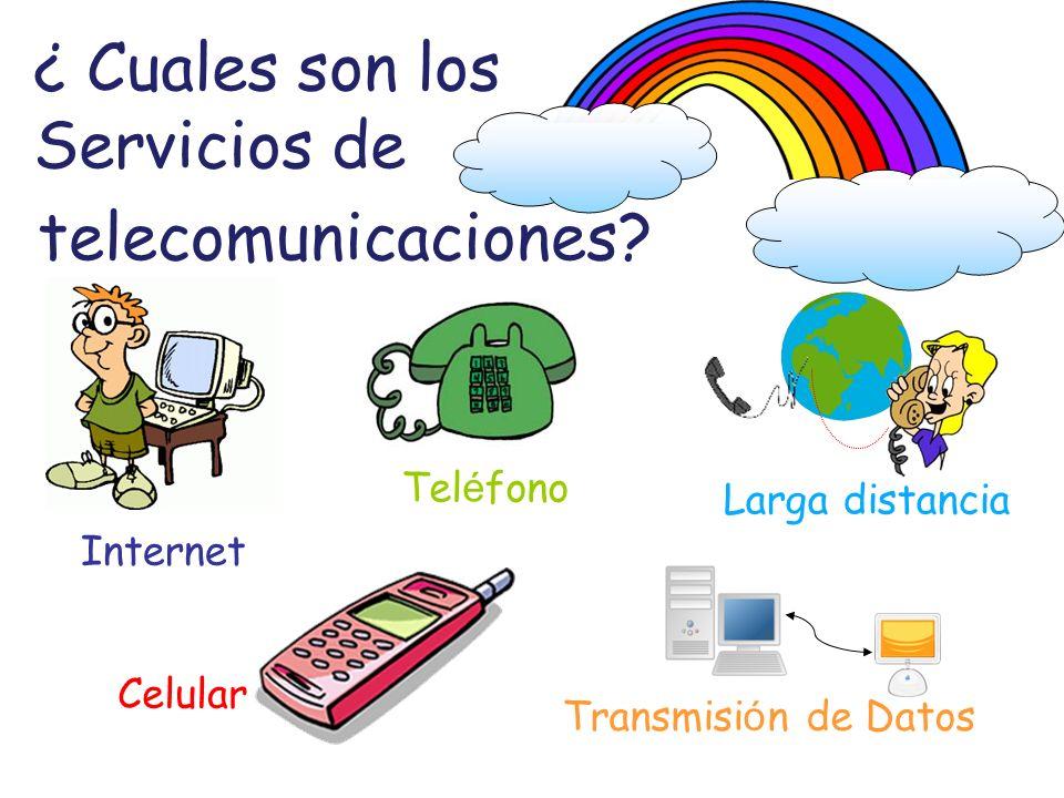 ¿ Cuales son los Servicios de telecomunicaciones? Internet Celular Tel é fono Transmisi ó n de Datos Larga distancia