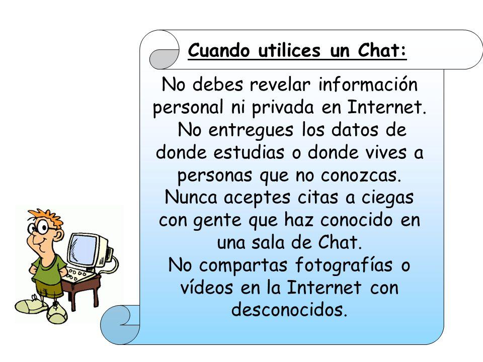 No debes revelar información personal ni privada en Internet. No entregues los datos de donde estudias o donde vives a personas que no conozcas. Nunca