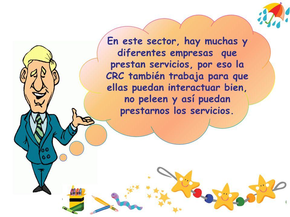 En este sector, hay muchas y diferentes empresas que prestan servicios, por eso la CRC también trabaja para que ellas puedan interactuar bien, no pele