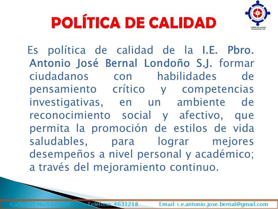 S Es política de calidad de la I.E. Pbro. Antonio José Bernal Londoño S.J. formar ciudadanos con habilidades de pensamiento crítico y competencias inv