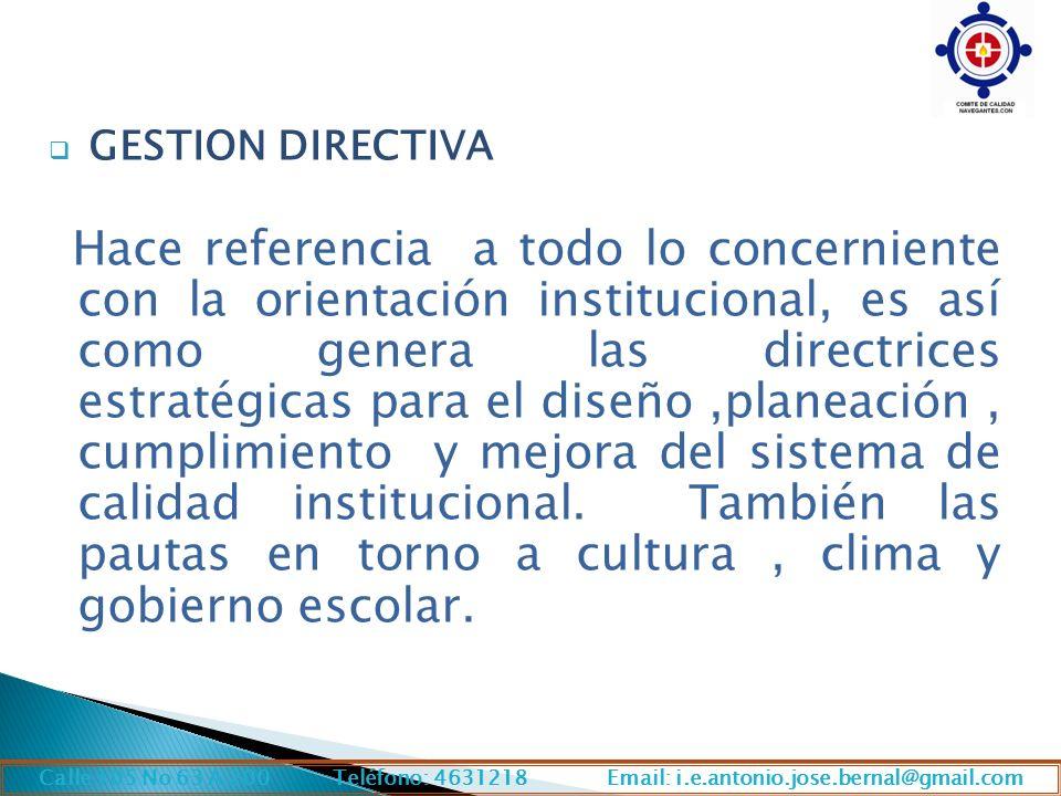 GESTION DIRECTIVA Hace referencia a todo lo concerniente con la orientación institucional, es así como genera las directrices estratégicas para el diseño,planeación, cumplimiento y mejora del sistema de calidad institucional.