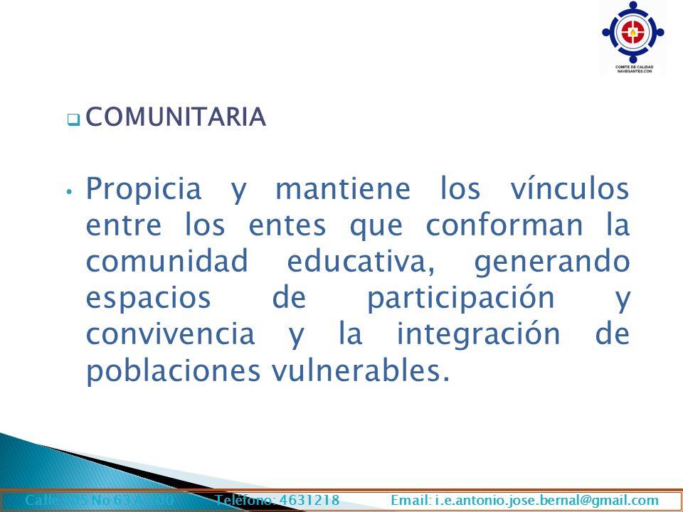 COMUNITARIA Propicia y mantiene los vínculos entre los entes que conforman la comunidad educativa, generando espacios de participación y convivencia y la integración de poblaciones vulnerables.