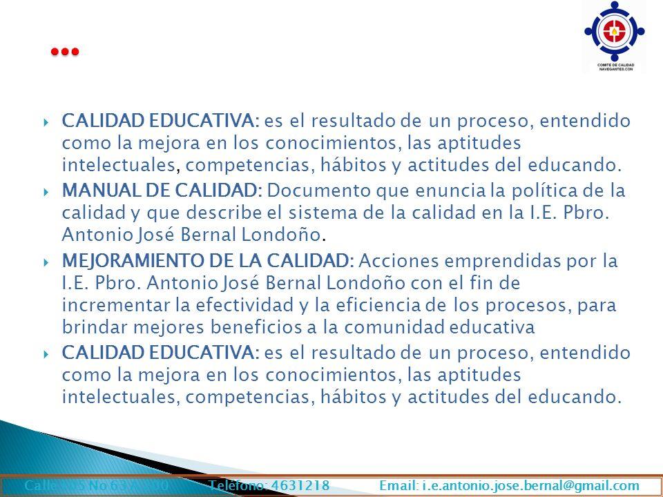 CALIDAD EDUCATIVA: es el resultado de un proceso, entendido como la mejora en los conocimientos, las aptitudes intelectuales, competencias, hábitos y actitudes del educando.