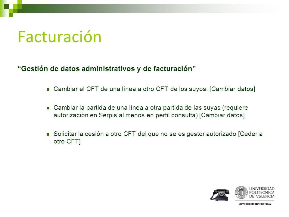 Facturación Gestión de datos administrativos y de facturación Cambiar el CFT de una línea a otro CFT de los suyos. [Cambiar datos] Cambiar la partida