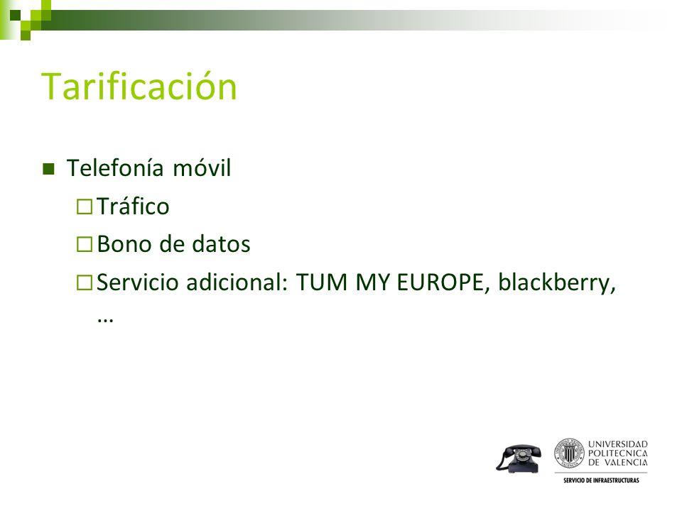 Tarificación Telefonía móvil Tráfico Bono de datos Servicio adicional: TUM MY EUROPE, blackberry, …