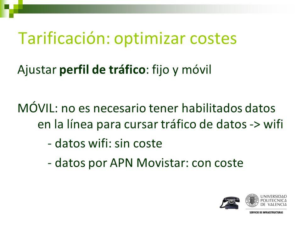 Tarificación: optimizar costes Ajustar perfil de tráfico: fijo y móvil MÓVIL: no es necesario tener habilitados datos en la línea para cursar tráfico