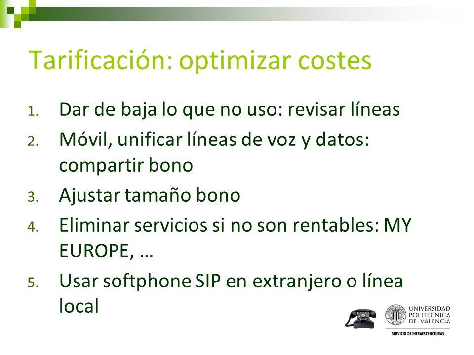 Tarificación: optimizar costes 1. Dar de baja lo que no uso: revisar líneas 2. Móvil, unificar líneas de voz y datos: compartir bono 3. Ajustar tamaño