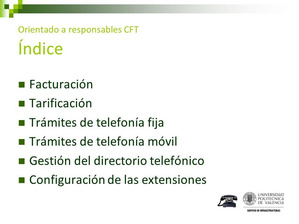 Orientado a responsables CFT Índice Facturación Tarificación Trámites de telefonía fija Trámites de telefonía móvil Gestión del directorio telefónico