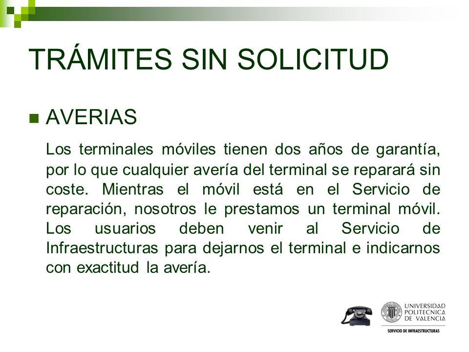 TRÁMITES SIN SOLICITUD AVERIAS Los terminales móviles tienen dos años de garantía, por lo que cualquier avería del terminal se reparará sin coste. Mie
