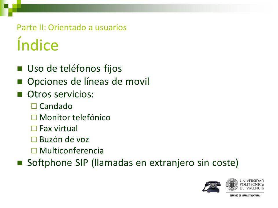 Parte II: Orientado a usuarios Índice Uso de teléfonos fijos Opciones de líneas de movil Otros servicios: Candado Monitor telefónico Fax virtual Buzón