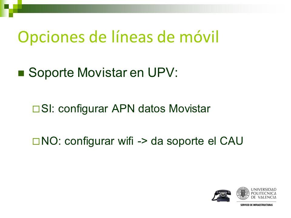 Opciones de líneas de móvil Soporte Movistar en UPV: SI: configurar APN datos Movistar NO: configurar wifi -> da soporte el CAU