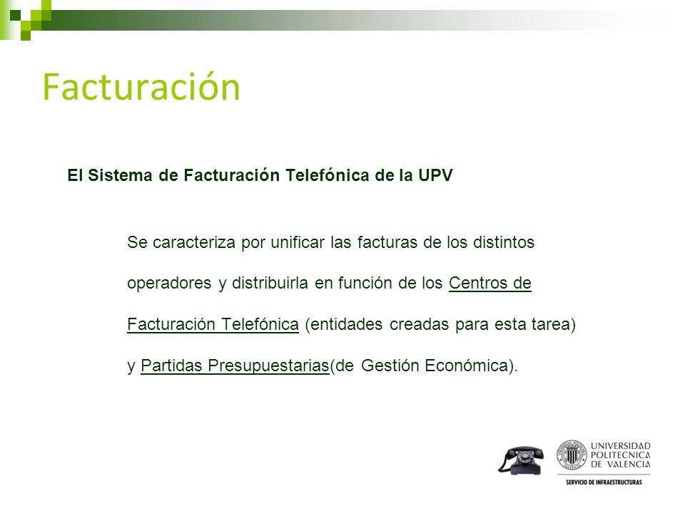 Facturación El Sistema de Facturación Telefónica de la UPV Se caracteriza por unificar las facturas de los distintos operadores y distribuirla en func