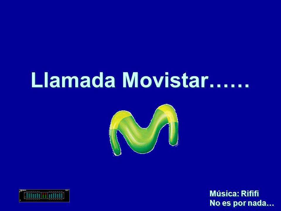 Llamada Movistar…… Música: Rififi No es por nada… Música: Rififi No es por nada…