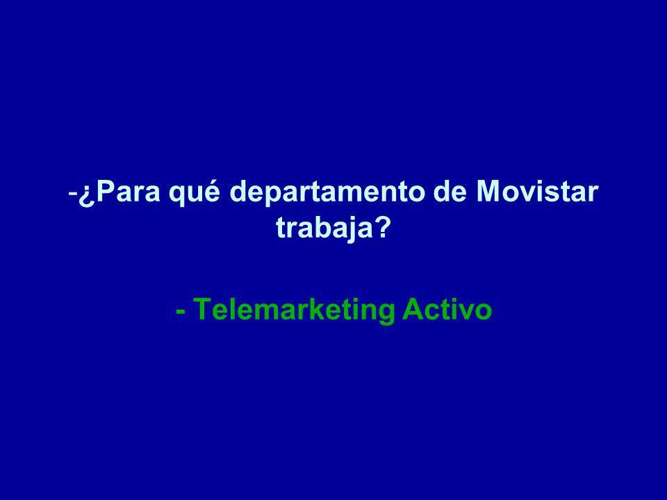 -¿Para qué departamento de Movistar trabaja? - Telemarketing Activo