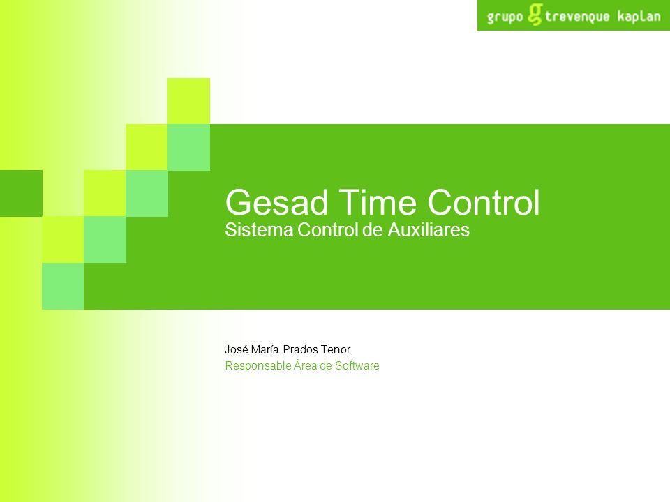 Gesad Time Control Sistema Control de Auxiliares José María Prados Tenor Responsable Área de Software