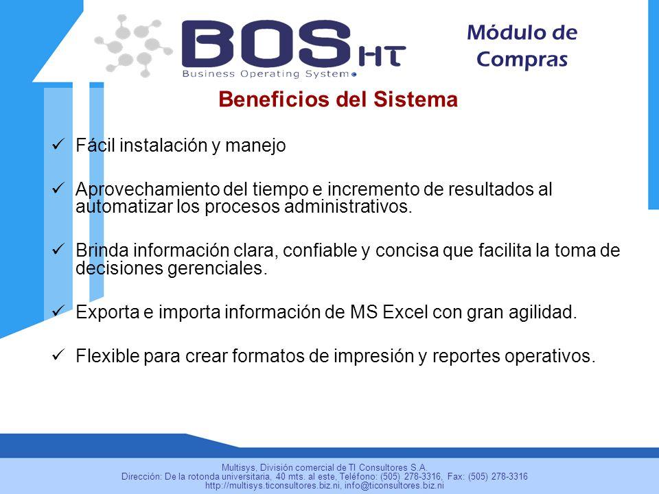 Beneficios del Sistema Fácil instalación y manejo Aprovechamiento del tiempo e incremento de resultados al automatizar los procesos administrativos.